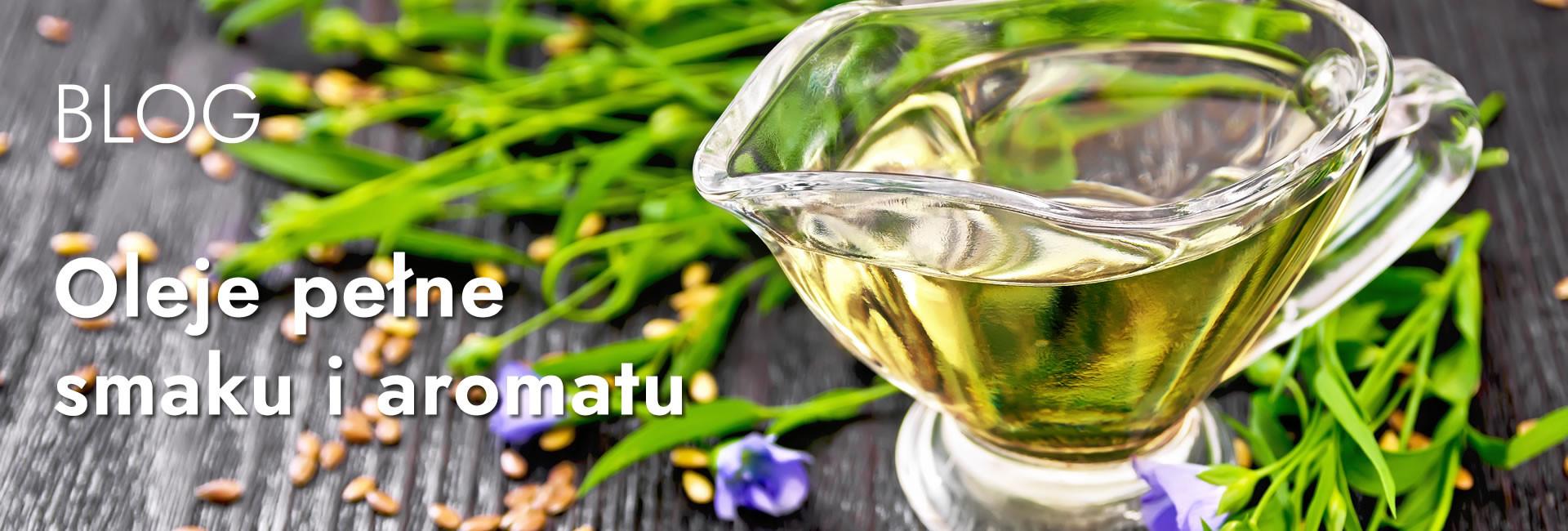 Oleje pełne smaku i aromatu